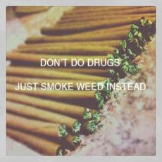 Don't do drugs. Just smoke weed instead