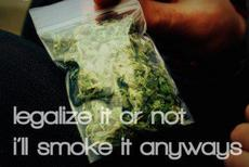 legalize it or not i'll smoke it anyways