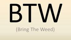 bring the weed