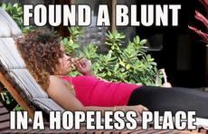 found a blunt in a hopeless place