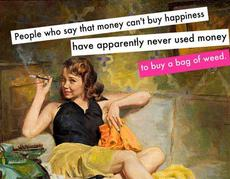 People who say that money can't buy happiness
