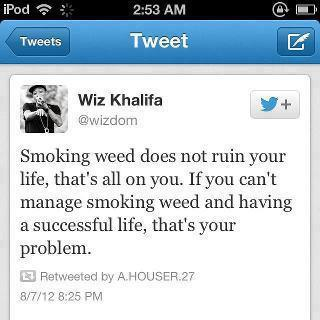 Smoking weed does not ruin your life, that's all o you.