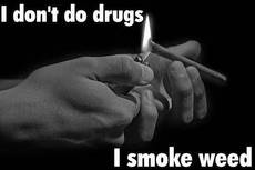 I don't do drugs. I smoke weed