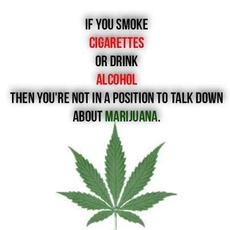 You're not in a position to talk down about marijuana